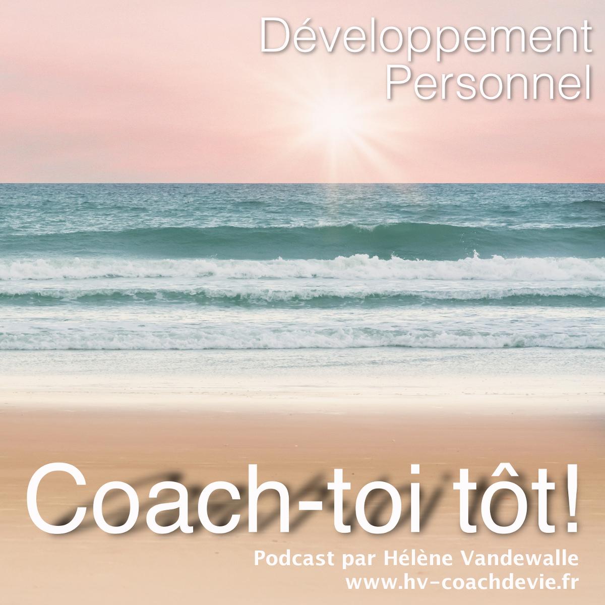 Coach-toi tôt : le Podcast de développement personnel par Hélène Vandewalle